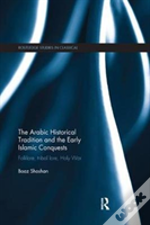The Arabic Historical Tradition & The Early Islamic Conquests
