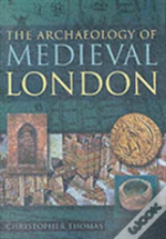 The Archaeology Of Medieval London