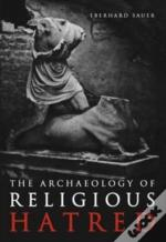 The Archaeology Of Religious Hatred
