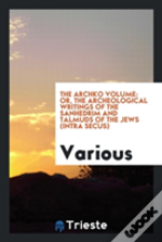 The Archko Volume: Or, The Archeological Writings Of The Sanhedrim And Talmuds Of The Jews (Intra Secus)