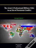 The Army'S Professional Military Ethic In An Era Of Persistent Conflict (Enlarged Edition)
