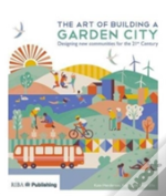 The Art Of Building A Garden City