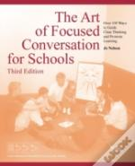 The Art Of Focused Conversation For Schools, Third Edition: Over 100 Ways To Guide Clear Thinking And Promote Learning