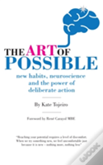 The Art Of Possible - New Habits, Neuroscience And The Power Of Deliberate Action