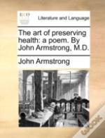 The Art Of Preserving Health: A Poem. By