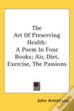 The Art Of Preserving Health: A Poem In