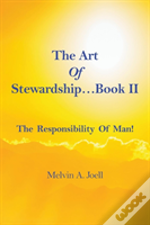 The Art Of Stewardship . . . Book Ii. The Responsibility Of Man!