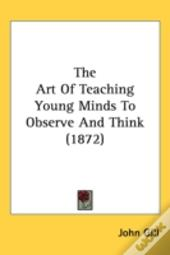 The Art Of Teaching Young Minds To Observe And Think (1872)