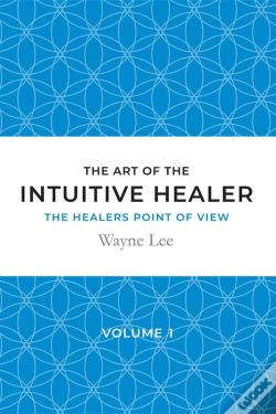 Wook.pt - The Art Of The Intuitive Healer - Volume 1