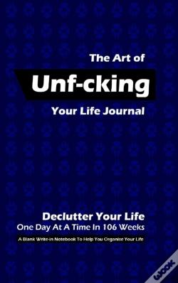 Wook.pt - The Art Of Unf-Cking Your Life Journal, Declutter Your Life One Day At A Time In 106 Weeks (Blue)