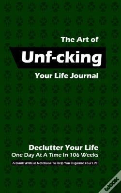 Wook.pt - The Art Of Unf-Cking Your Life Journal, Declutter Your Life One Day At A Time In 106 Weeks (Green Ii)