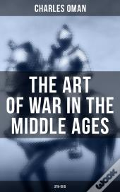 The Art Of War In The Middle Ages (378-1515)