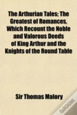 The Arthurian Tales; The Greatest Of Rom