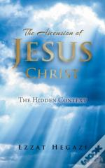 The Ascension Of Jesus Christ: The Hidde