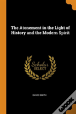 The Atonement In The Light Of History And The Modern Spirit