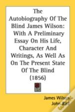 The Autobiography Of The Blind James Wil