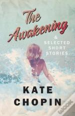 The Awakening, And Selected Short Stories