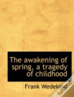 The Awakening Of Spring, A Tragedy Of Ch