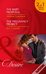 The Baby Proposal: The Baby Proposal / The Pregnancy Project (Billionaires And Babies, Book 73)