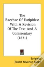 The Bacchae Of Euripides: With A Revisio