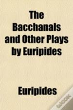 The Bacchanals And Other Plays By Euripi