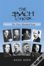 The Bach Choir The First Hundred Y