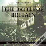 The Battle Of Britain - History 4th Grade Book - Children'S European History