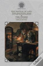 The Battle Of Life, The Haunted Man And The Ghost'S Bargain & The Chimes