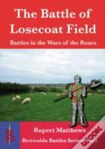 The Battle Of Losecoat Field 1470