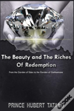 The Beauty And The Riches Of Redemption: From The Garden Of Eden To The Garden Of Gethsemane