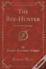 The Bee-Hunter, Vol. 1 Of 3: Or, The Oak Openings (Classic Reprint)