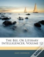 The Bee, Or Literary Intelligencer, Volu