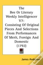 The Bee Or Literary Weekly Intelligencer V7