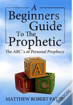The Beginner'S Guide To The Prophetic