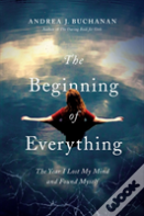 The Beginning Of Everything - The Year I Lost My Mind And Found Myself