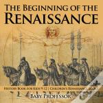 The Beginning Of The Renaissance - History Book For Kids 9-12 | Children'S Renaissance Books