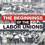 The Beginnings Of The Labor Unions