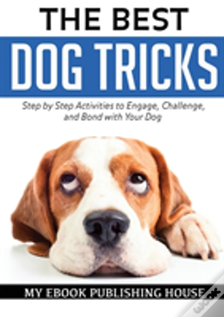 Wook.pt - The Best Dog Tricks. Step By Step Activities To Engage, Challenge, And Bond With Your Dog