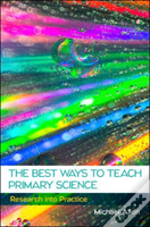 The Best Ways To Teach Primary Science: Research Into Practice