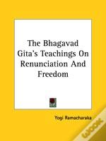 The Bhagavad Gita'S Teachings On Renunciation And Freedom