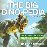 The Big Dino-Pedia For Small Learners - Dinosaur Books For Kids | Children'S Animal Books