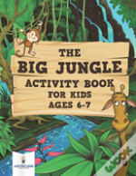 The Big Jungle Activity Book For Kids Ages 6-7