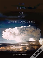 The Birth Of The Anthropocene
