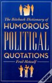 The Biteback Dictionary Of Humorous Political Quotations