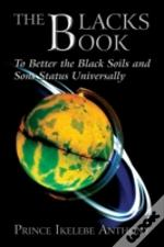 The Blacks Book: To Better The Black Soils And Sons Status Universally