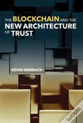 The Blockchain And The New Architecture Of Trust