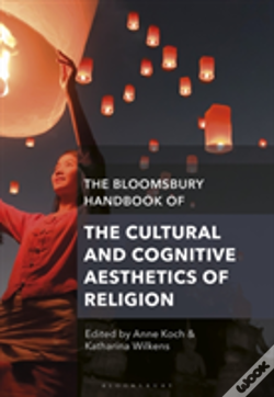 Wook.pt - The Bloomsbury Handbook Of The Cultural And Cognitive Aesthetics Of Religion
