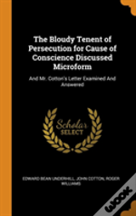 The Bloudy Tenent Of Persecution For Cause Of Conscience Discussed Microform