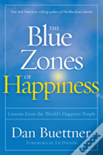 The Blue Zones Of Happiness: Secrets Of The World'S Happiest Places