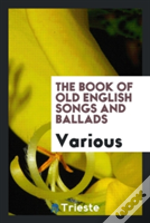 The Book Of Old English Songs And Ballads